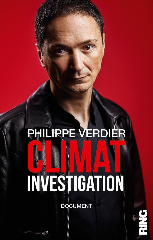 CLIMAT INVESTIGATION «Nous sommes otages d'un scandale planétaire sur le changement climatiques ! » Philippe Verdier